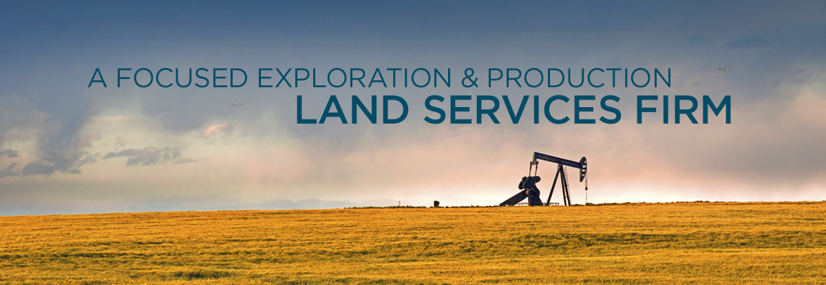 A FOCUSED EXPLORATION AND PRODUCTION LAND SERVICES FIRM